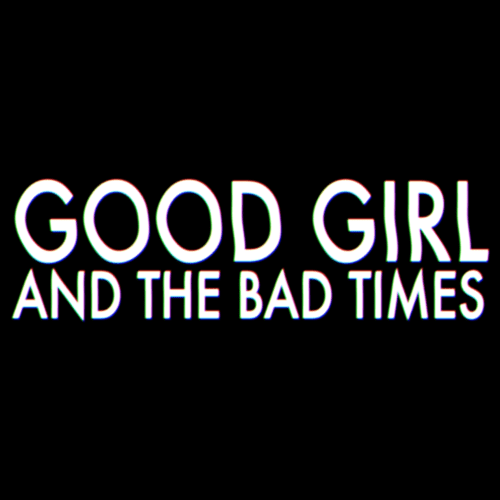 good-girl-and-the-bad-times