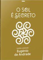 O sol é secreto - poetas celebram Eugénio de Andrade 2019