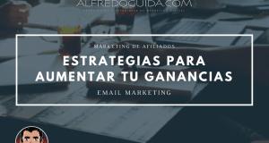 Estrategias para aumentar tu ganancias de email marketing