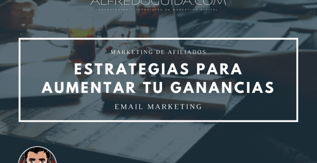 Estrategias para aumentar tu ganancias de email marketing