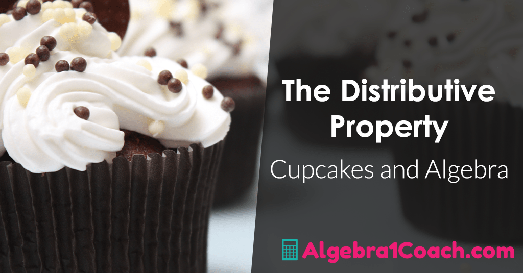 The Distributive Property Activity – Cupcakes and Algebra