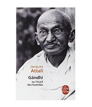 Gandhi ou l'éveil des humiliés - Jacques Attali