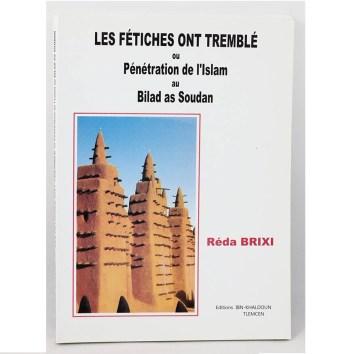 Réda Brixi - Les fétiches ont tremblé ou Pénétration de l'Islam au Bilad As Soudan