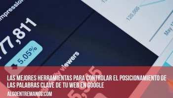 Las mejores herramientas para controlar el posicionamiento de las palabras clave de tu web en Google