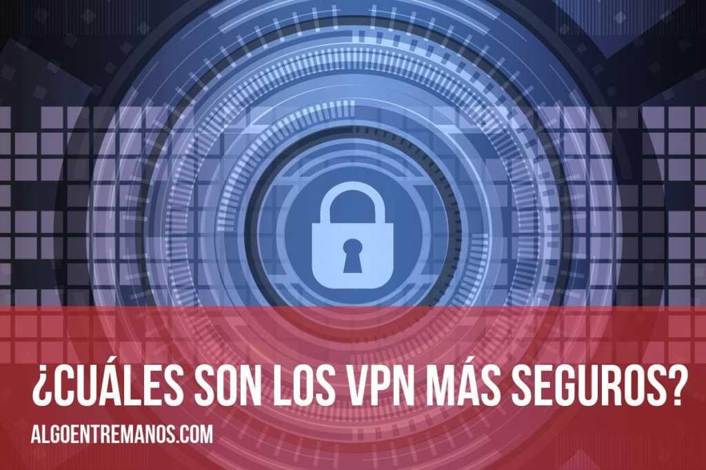 ¿Cuáles son los VPN más seguros?