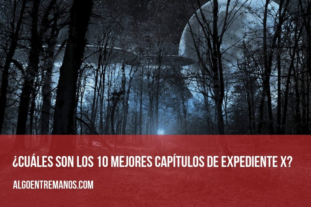 Los 10 mejores capítulos de Expediente X (X-Files)