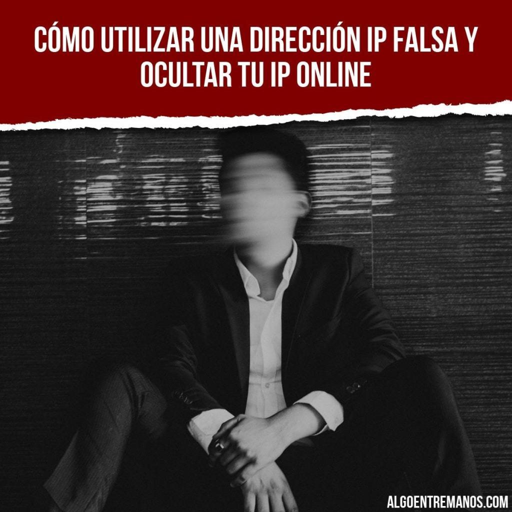 Cómo utilizar una dirección IP falsa y ocultar tu IP online
