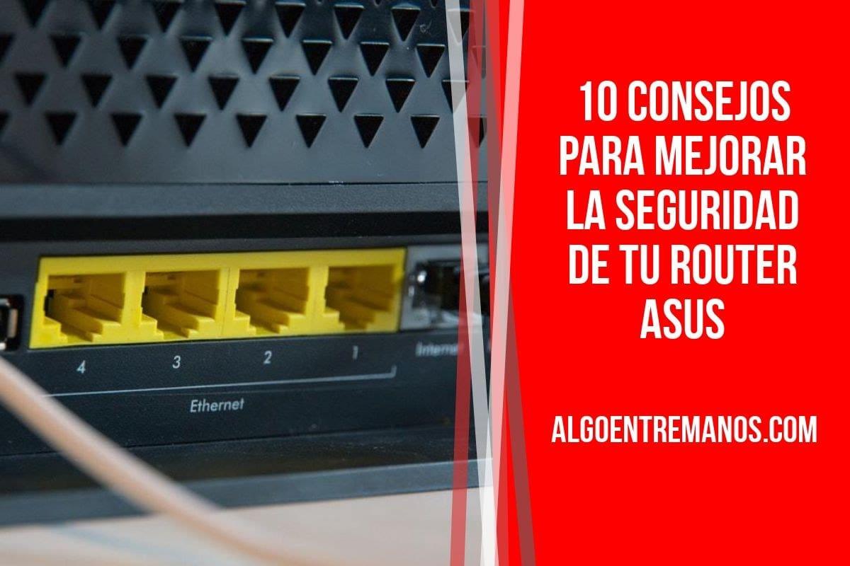 10 consejos para mejorar la seguridad de tu router ASUS