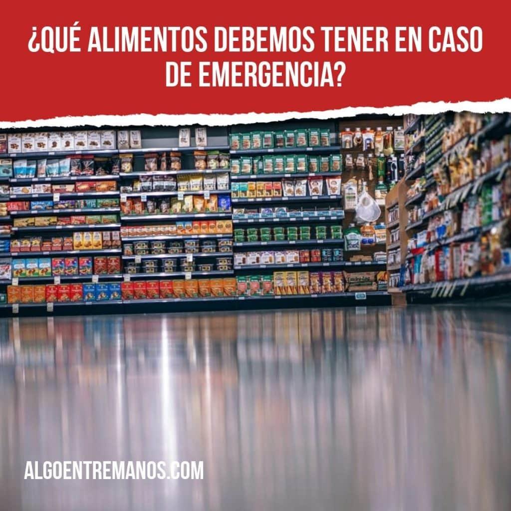 ¿Qué alimentos debemos tener en caso de emergencia?