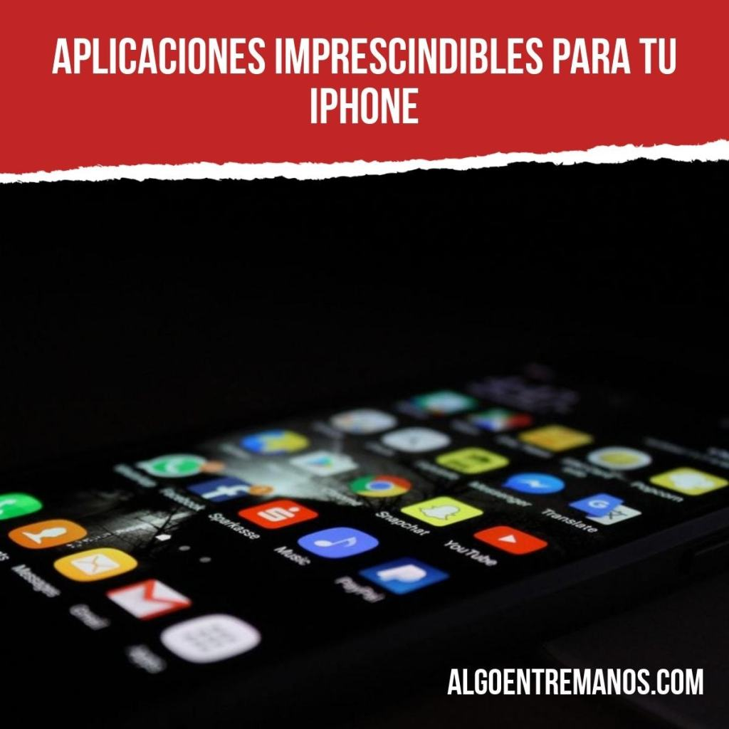 aplicaciones imprescindibles para tu iPhone