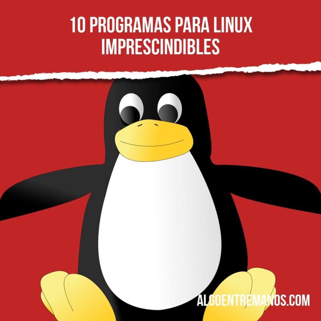 10 programas para Linux imprescindibles (Ubuntu y demás distribuciones)