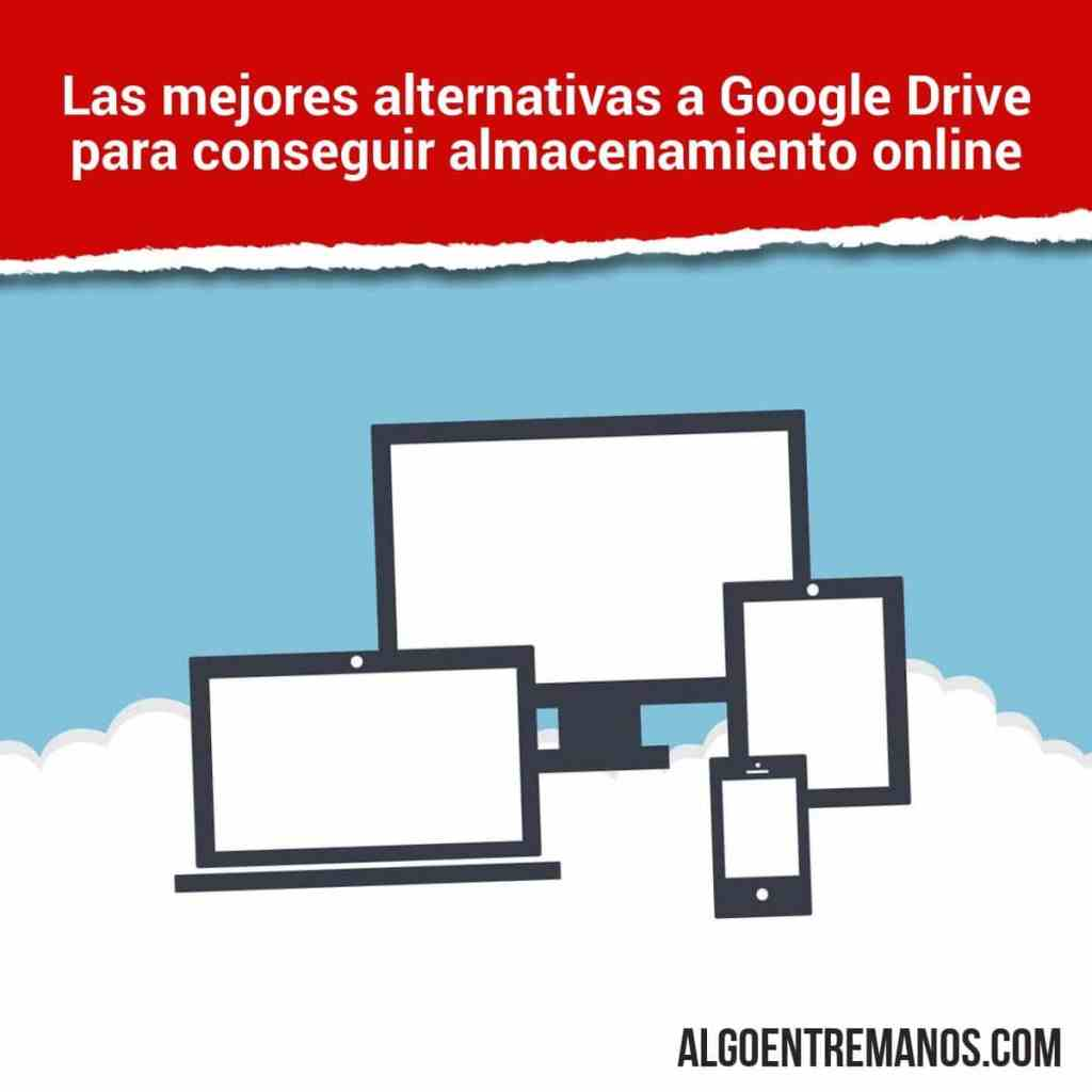¿Cuáles son las mejores alternativas a Google Drive para conseguir almacenamiento online para tus archivos?