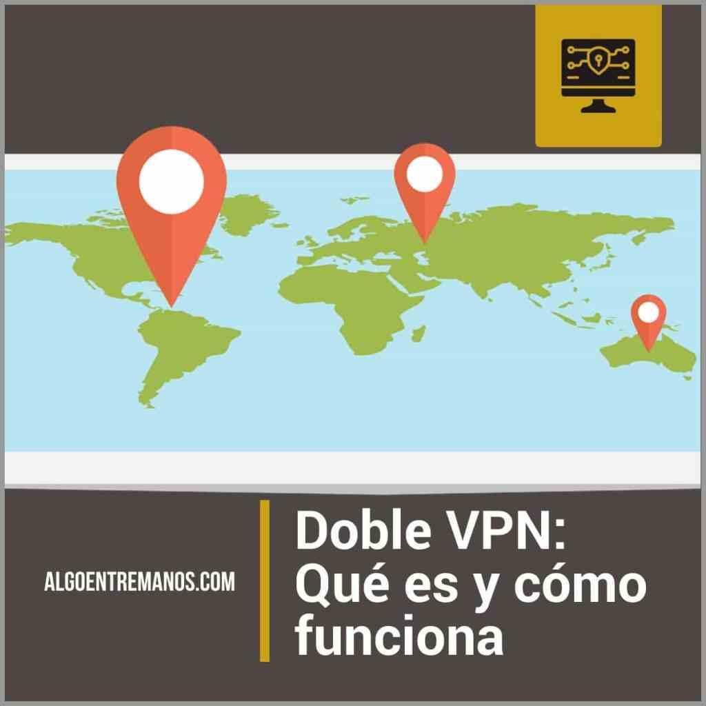 Doble VPN: Qué es y cómo funciona