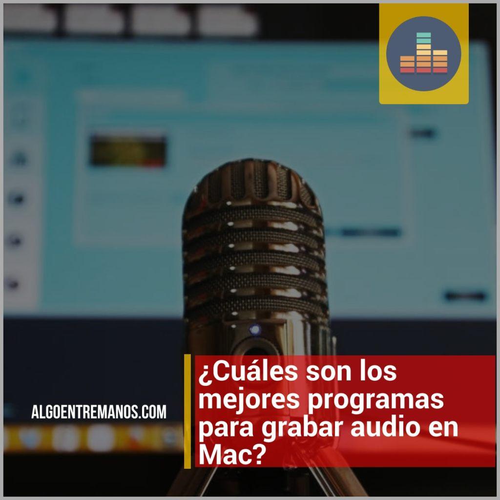¿Cuáles son los mejores programas para grabar audio en Mac?