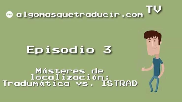 Másteres de localización: Tradumática vs. ISTRAD