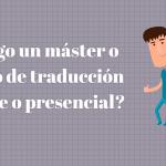 ¿Hago un máster o curso de traducción online o presencial?