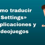 Cómo traducir «Settings» en aplicaciones y videojuegos