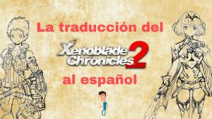 La traducción del Xenoblade Chronicles 2 al español #traduccionesmemorables