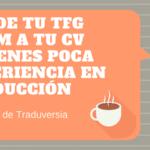 Añade tu TFG o TFM a tu CV si tienes poca experiencia en traducción