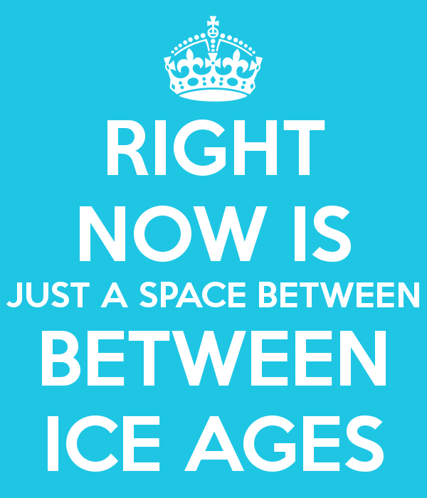 right-now-is-just-a-space-between-between-ice-ages