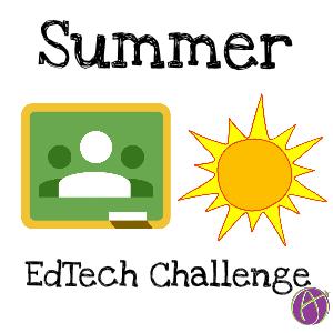 Summer EdTech Challenge Google Classroom