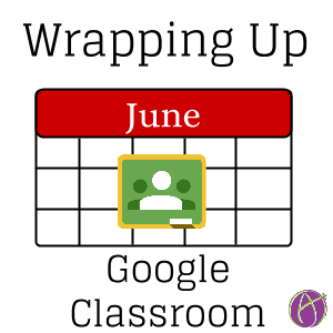 Wrapping up Google Classroom (2)