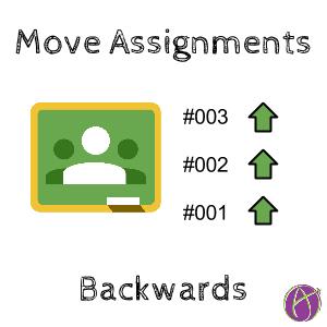 Move Assignments backwards google classroom