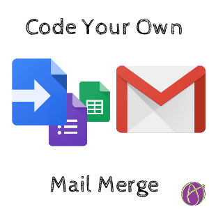 Google Apps Script: Create Your Own Mail Merge - Teacher Tech