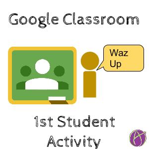 Google Classroom 1st student activity