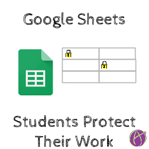 Google sheets students protect their work