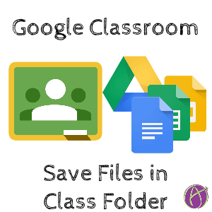 Google Classroom Save Files in Class Folder