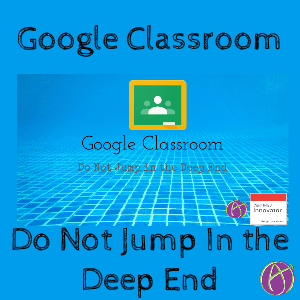 Google Classroom Alice Keeler Do Not Jump In The Deep End