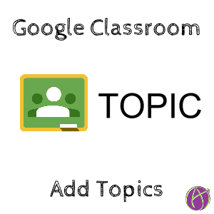 Add Topics to Google Classroom - Teacher Tech