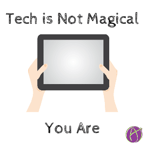 tech is not magical
