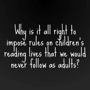 Pernille Ripp Quote why is it all right to impose rules on children's reading lives that we would never follow as adults?