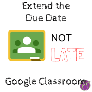 extend the due date google classroom