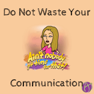do not waste your communication