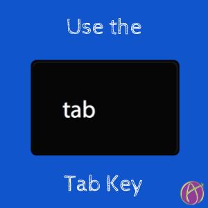 Use the Tab Key