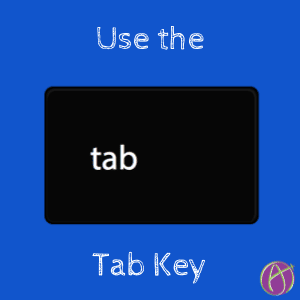 Use the Tab Key