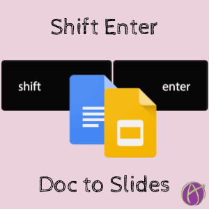 doc to slides shift enter teacher tech
