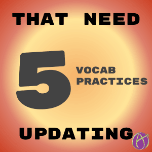 5 vocab practices that need updating Shaelynn Farnsworth Alice Keeler