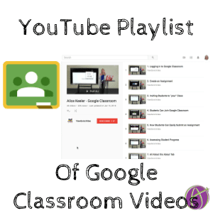 YouTube playlist of Google Classroom videos