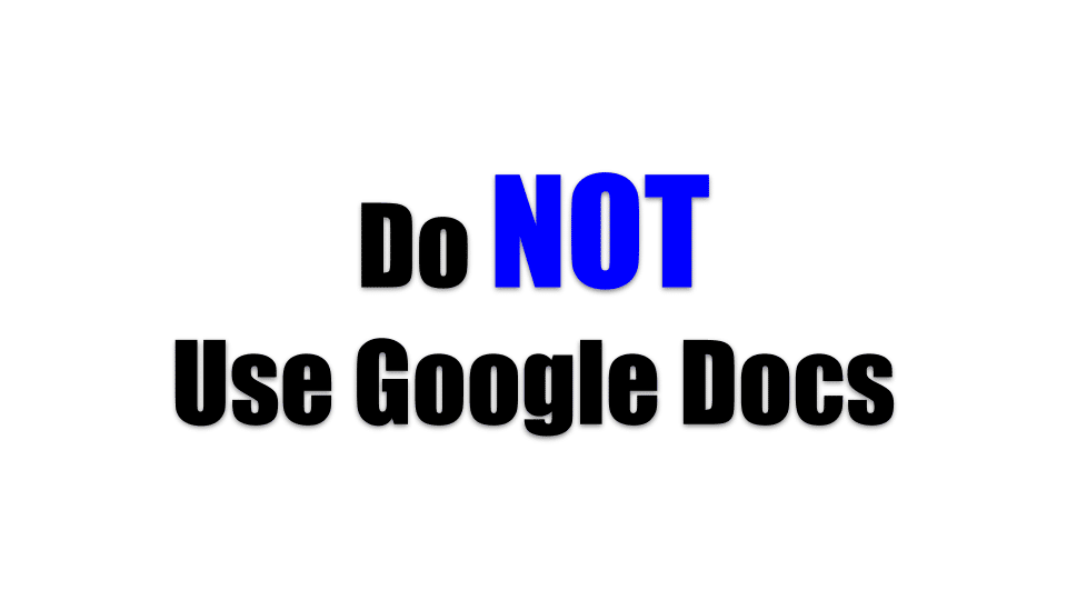 Do Not Use Google Docs