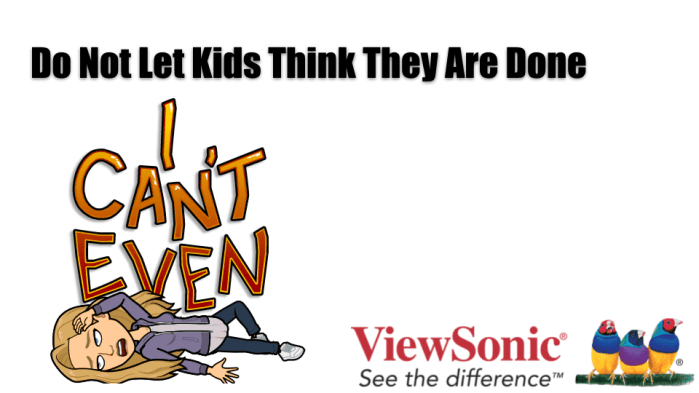 Don't let kids think they are done