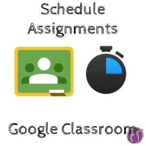 Google Classroom: Schedule Assignments