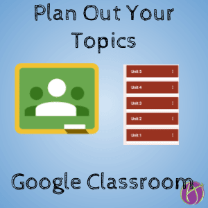 Google Classroom plan out your topics alice keeler