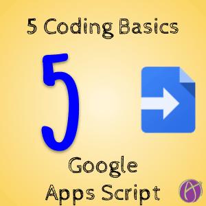 5 coding basics for Google Apps Script