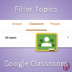 NEW! Google Classroom Filter by Topic