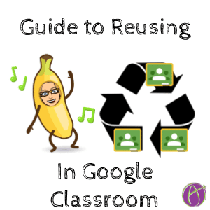 Guide to reusing old assignments in Google Classroom by Alice Keeler