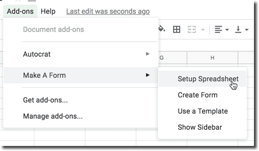 "Use the Add on menu to choose ""Make a Form"" and ""Setup Spreadsheet"""
